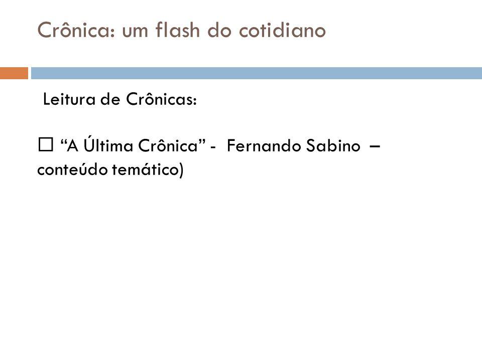 Crônica: um flash do cotidiano Leitura de Crônicas: A Última Crônica - Fernando Sabino – conteúdo temático)