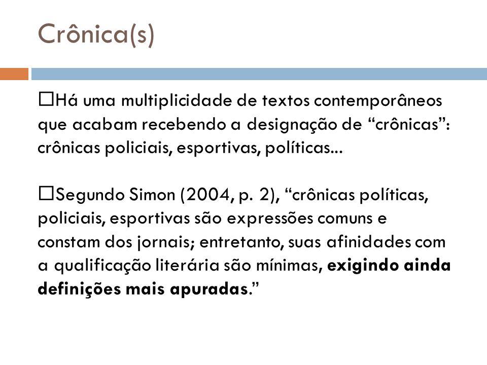 Crônica(s) Há uma multiplicidade de textos contemporâneos que acabam recebendo a designação de crônicas: crônicas policiais, esportivas, políticas...