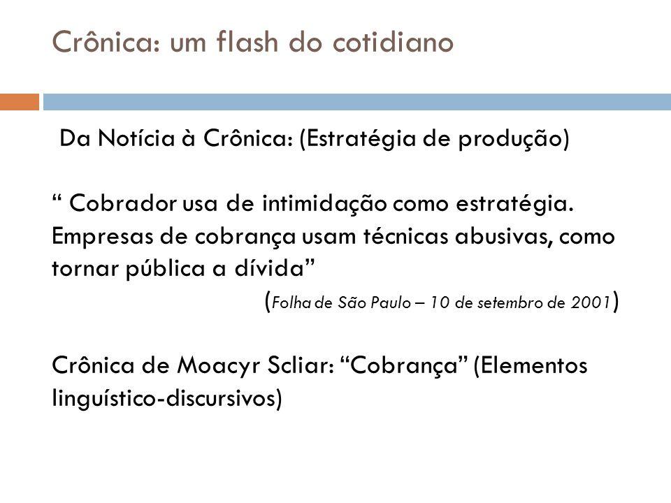 Crônica: um flash do cotidiano Da Notícia à Crônica: (Estratégia de produção) Cobrador usa de intimidação como estratégia. Empresas de cobrança usam t