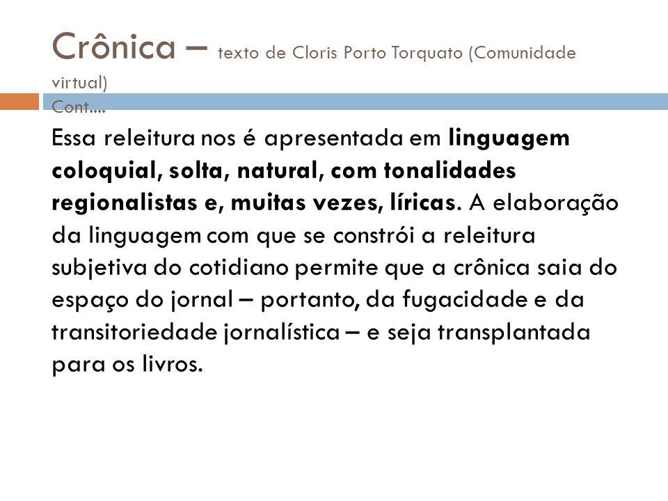 Crônica – texto de Cloris Porto Torquato (Comunidade virtual) Cont.... Essa releitura nos é apresentada em linguagem coloquial, solta, natural, com to