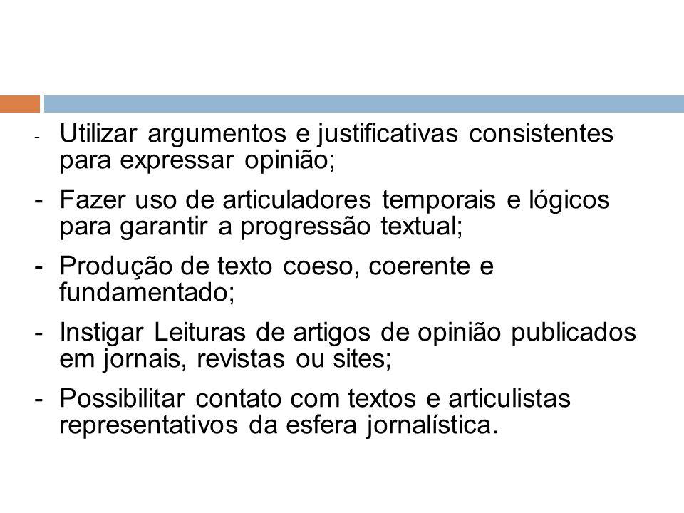 - Utilizar argumentos e justificativas consistentes para expressar opinião; -Fazer uso de articuladores temporais e lógicos para garantir a progressão