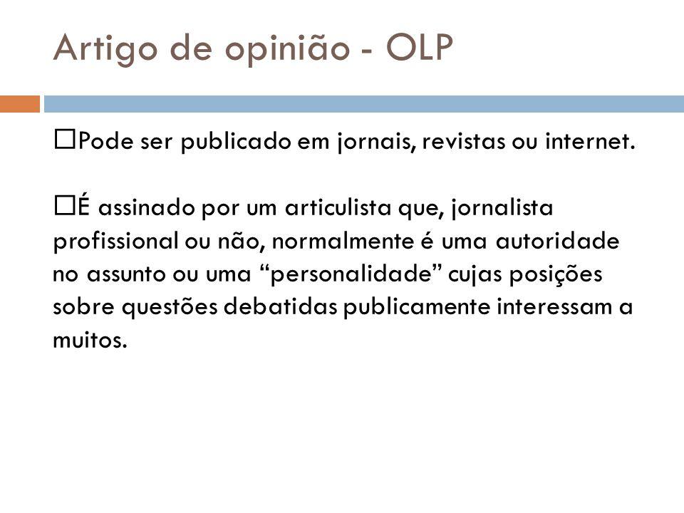 Artigo de opinião - OLP Pode ser publicado em jornais, revistas ou internet. É assinado por um articulista que, jornalista profissional ou não, normal