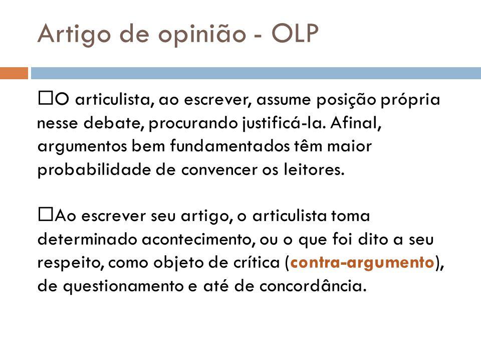Artigo de opinião - OLP O articulista, ao escrever, assume posição própria nesse debate, procurando justificá-la. Afinal, argumentos bem fundamentados
