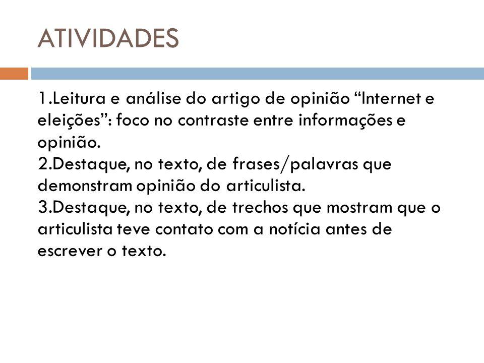 ATIVIDADES 1.Leitura e análise do artigo de opinião Internet e eleições: foco no contraste entre informações e opinião. 2.Destaque, no texto, de frase