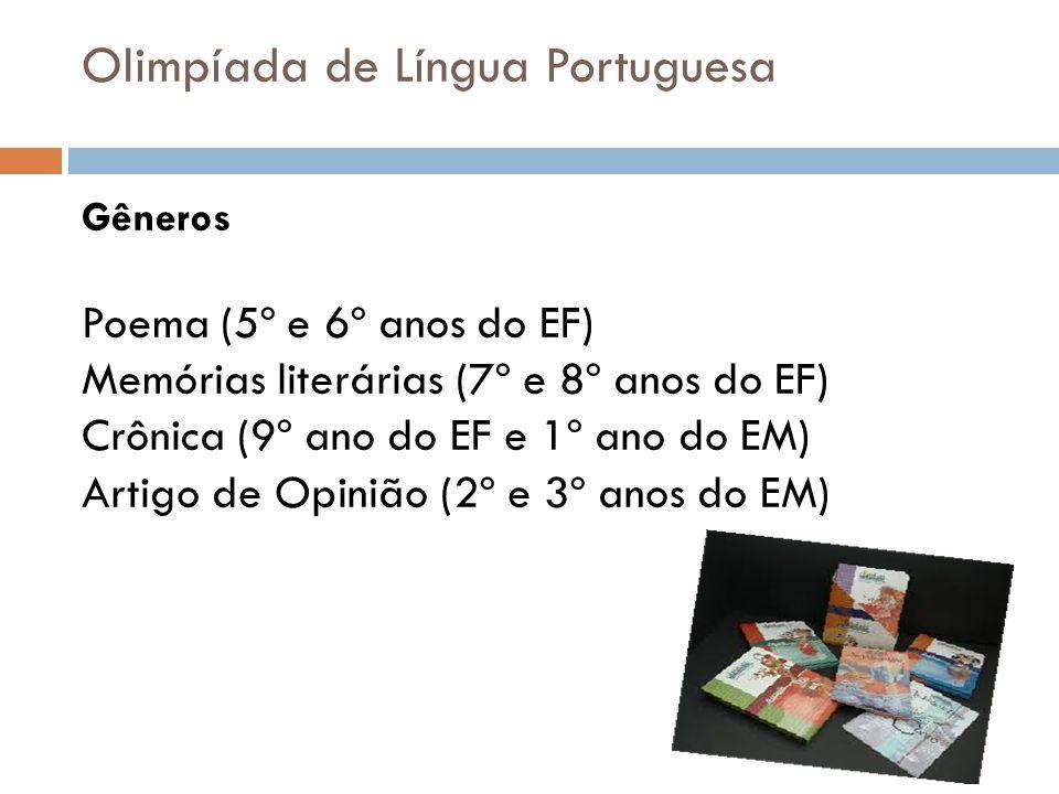 Olimpíada de Língua Portuguesa Gêneros Poema (5º e 6º anos do EF) Memórias literárias (7º e 8º anos do EF) Crônica (9º ano do EF e 1º ano do EM) Artigo de Opinião (2º e 3º anos do EM)