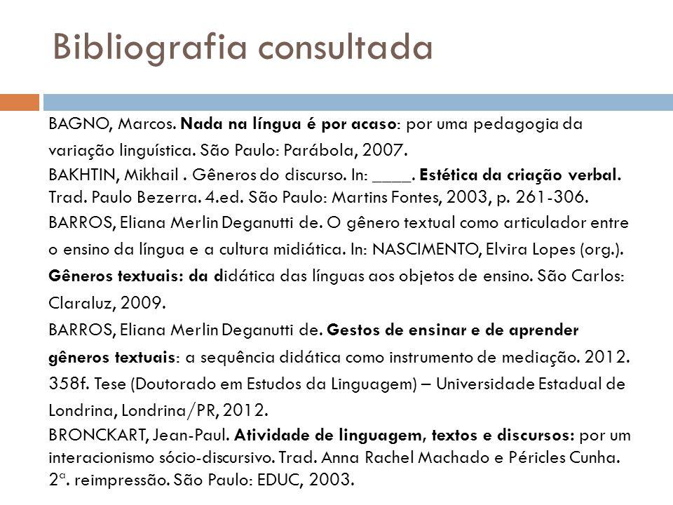 Bibliografia consultada BAGNO, Marcos. Nada na língua é por acaso: por uma pedagogia da variação linguística. São Paulo: Parábola, 2007. BAKHTIN, Mikh