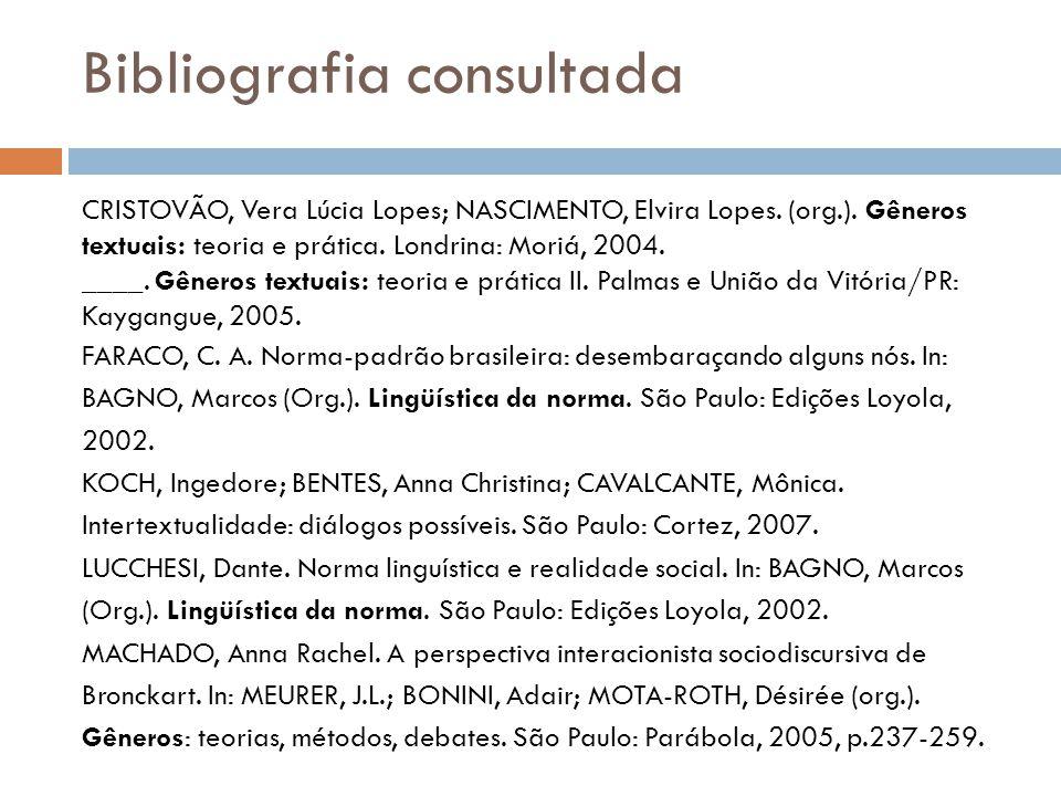 Bibliografia consultada CRISTOVÃO, Vera Lúcia Lopes; NASCIMENTO, Elvira Lopes. (org.). Gêneros textuais: teoria e prática. Londrina: Moriá, 2004. ____