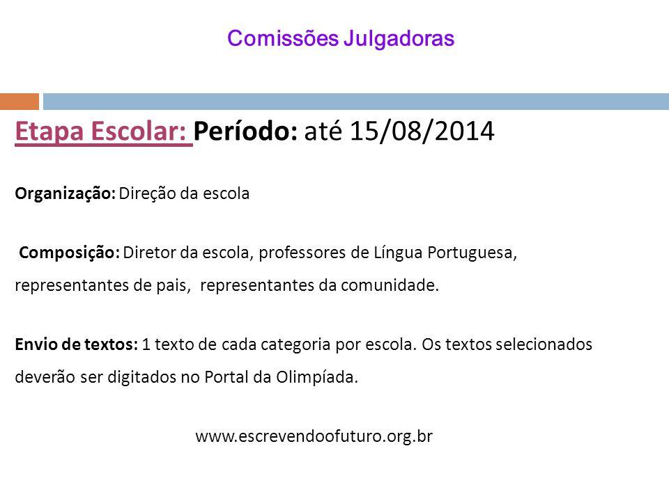 Comissões Julgadoras Etapa Escolar: Período: até 15/08/2014 Organização: Direção da escola Composição: Diretor da escola, professores de Língua Portuguesa, representantes de pais, representantes da comunidade.