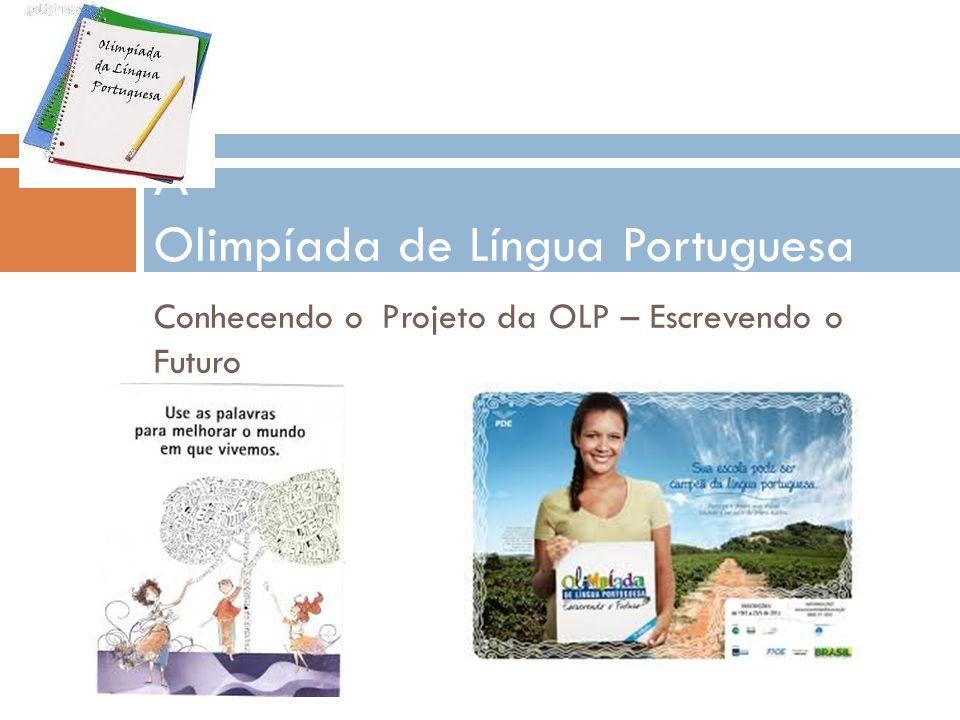 Conhecendo o Projeto da OLP – Escrevendo o Futuro A Olimpíada de Língua Portuguesa