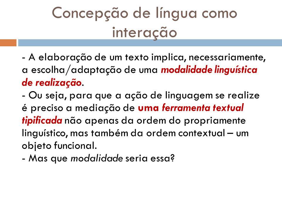 Concepção de língua como interação - A elaboração de um texto implica, necessariamente, a escolha/adaptação de uma modalidade linguística de realização.