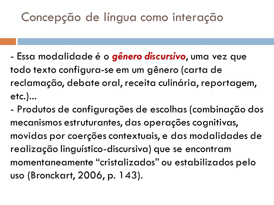 Concepção de língua como interação - Essa modalidade é o gênero discursivo, uma vez que todo texto configura-se em um gênero (carta de reclamação, debate oral, receita culinária, reportagem, etc.)...