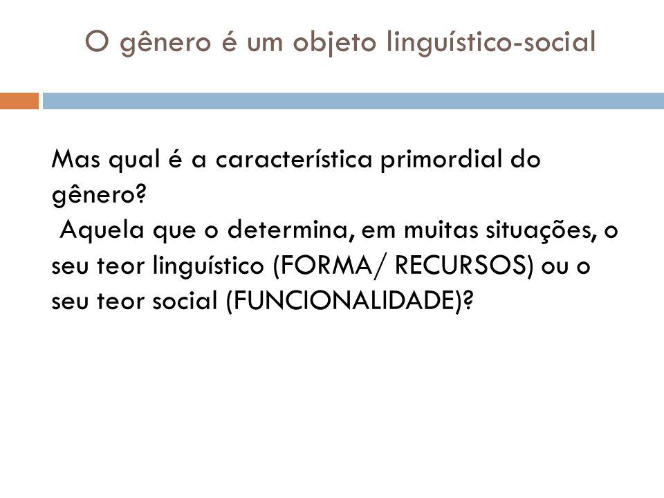 O gênero é um objeto linguístico-social Mas qual é a característica primordial do gênero.