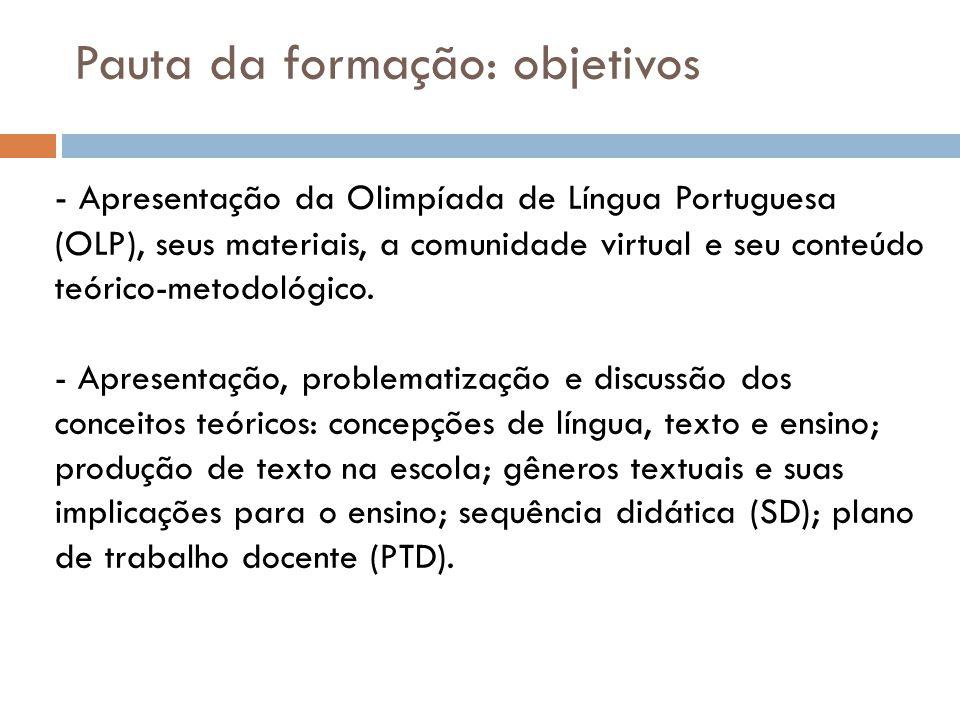 Pauta da formação: objetivos - Apresentação da Olimpíada de Língua Portuguesa (OLP), seus materiais, a comunidade virtual e seu conteúdo teórico-metodológico.