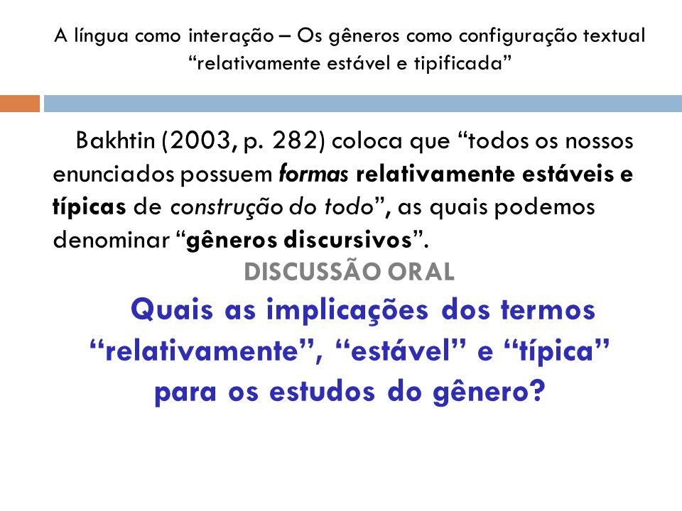 A língua como interação – Os gêneros como configuração textual relativamente estável e tipificada Bakhtin (2003, p. 282) coloca que todos os nossos en