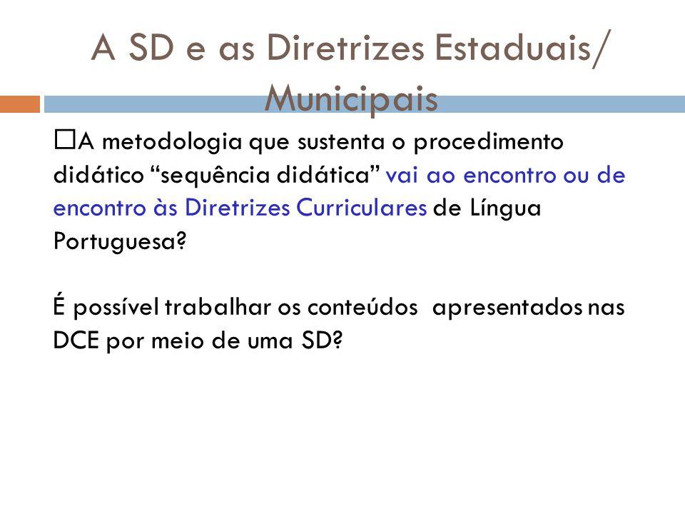 A SD e as Diretrizes Estaduais/ Municipais A metodologia que sustenta o procedimento didático sequência didática vai ao encontro ou de encontro às Diretrizes Curriculares de Língua Portuguesa.