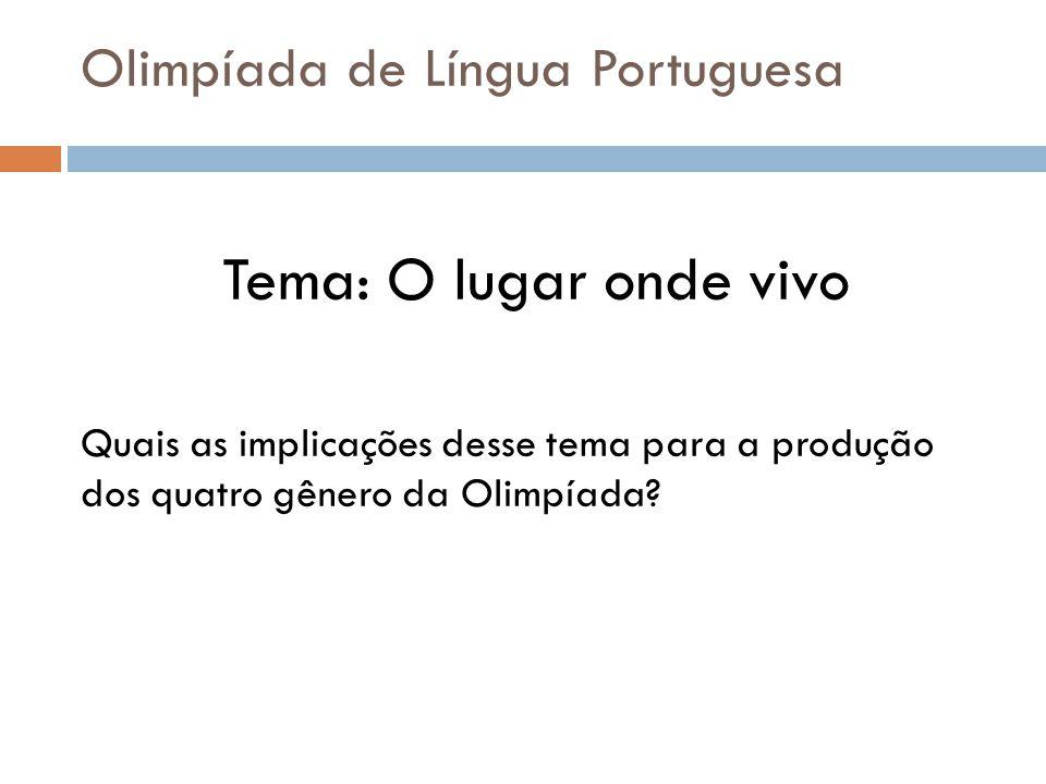 Olimpíada de Língua Portuguesa Tema: O lugar onde vivo Quais as implicações desse tema para a produção dos quatro gênero da Olimpíada?