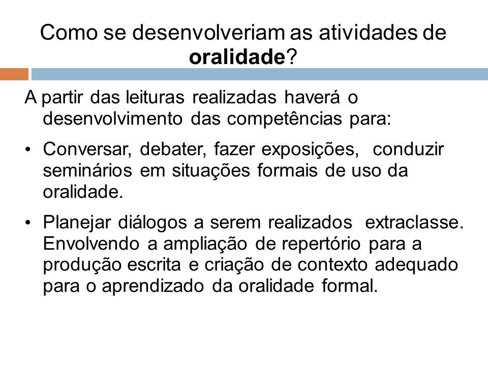 Como se desenvolveriam as atividades de oralidade? A partir das leituras realizadas haverá o desenvolvimento das competências para: Conversar, debater