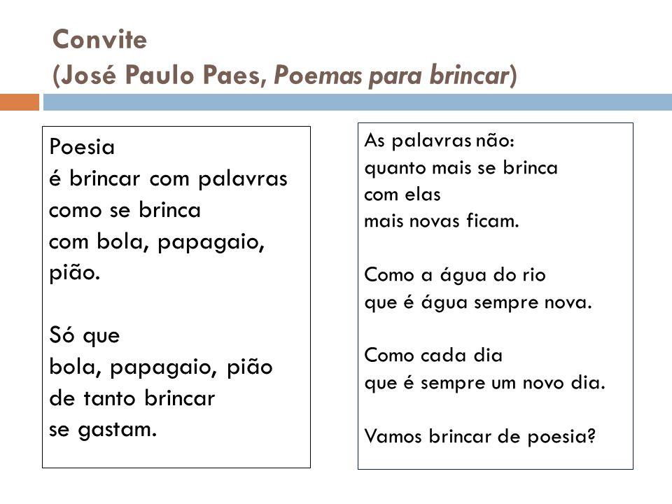 Convite (José Paulo Paes, Poemas para brincar) As palavras não: quanto mais se brinca com elas mais novas ficam. Como a água do rio que é água sempre
