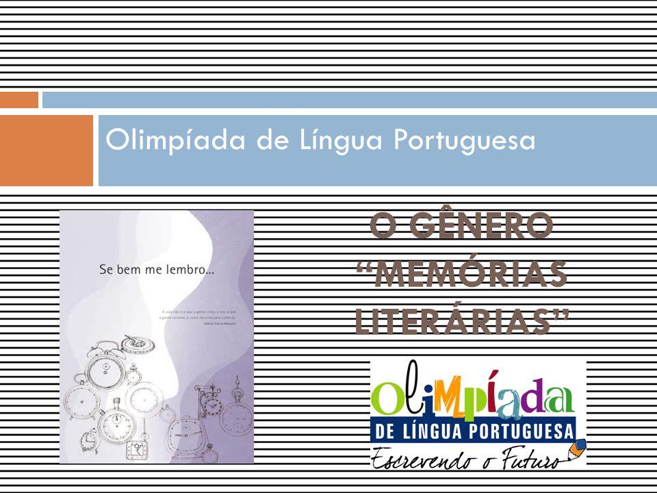 Olimpíada de Língua Portuguesa O GÊNERO MEMÓRIAS LITERÁRIAS