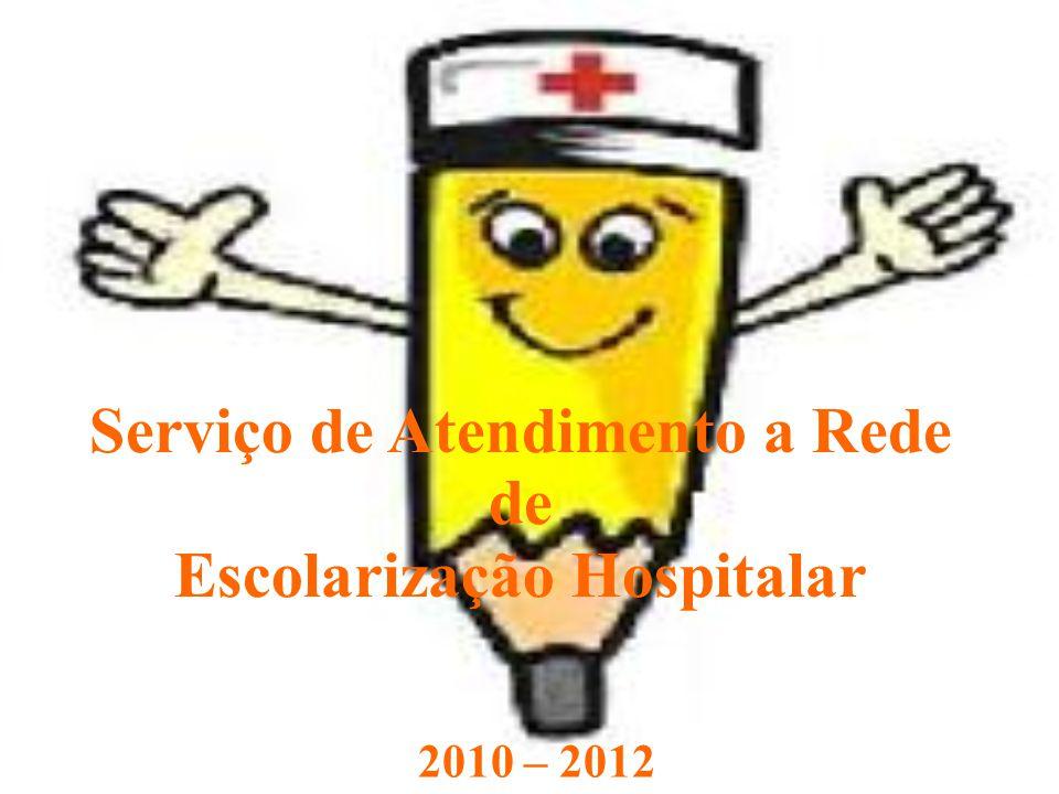 Serviço de Atendimento a Rede de Escolarização Hospitalar 2010 – 2012