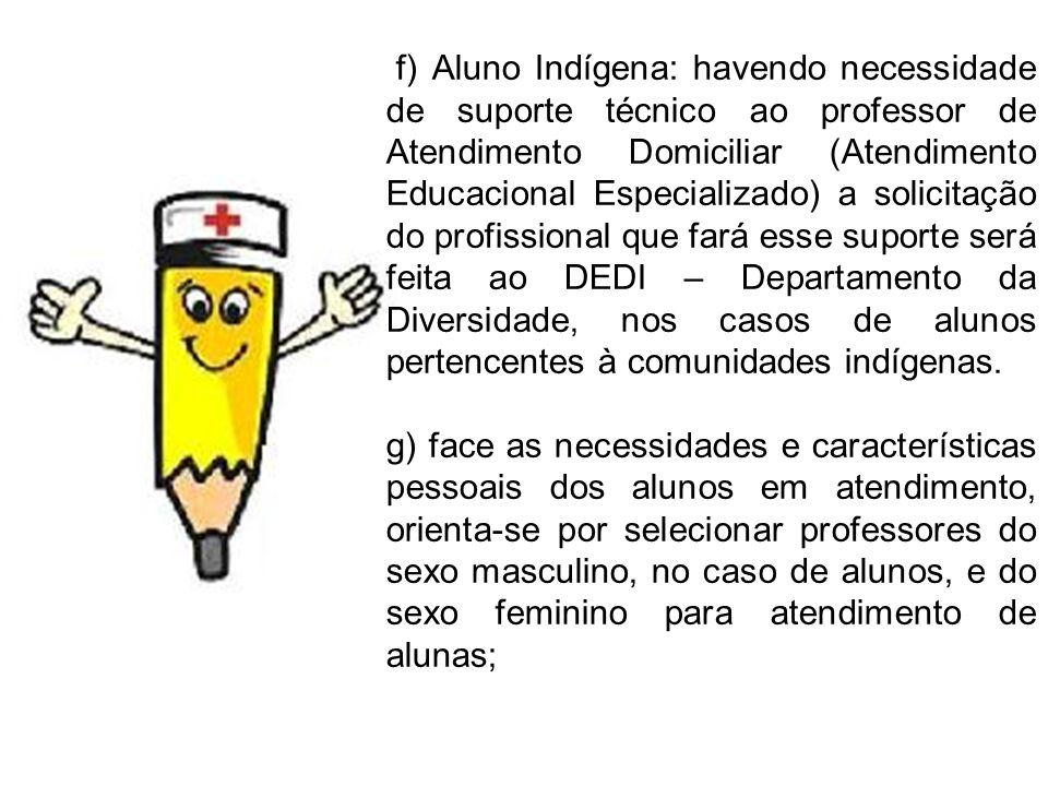 f) Aluno Indígena: havendo necessidade de suporte técnico ao professor de Atendimento Domiciliar (Atendimento Educacional Especializado) a solicitação