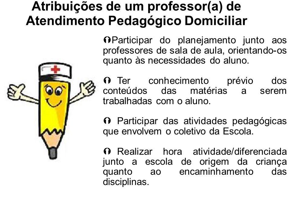 Atribuições de um professor(a) de Atendimento Pedagógico Domiciliar Participar do planejamento junto aos professores de sala de aula, orientando-os qu