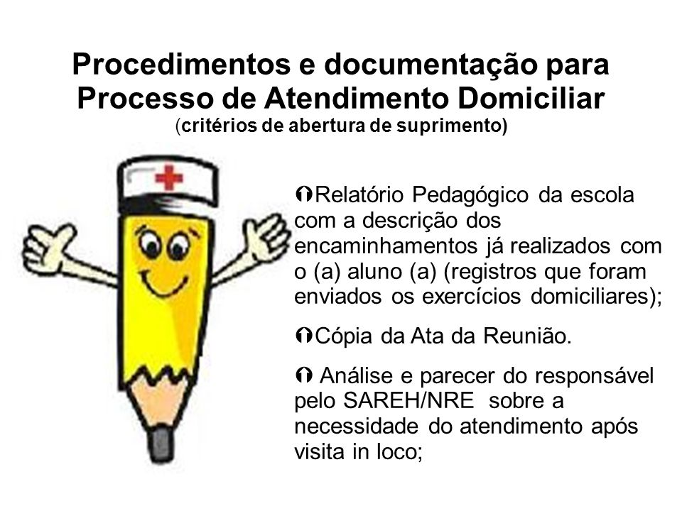 Procedimentos e documentação para Processo de Atendimento Domiciliar (critérios de abertura de suprimento) Relatório Pedagógico da escola com a descri