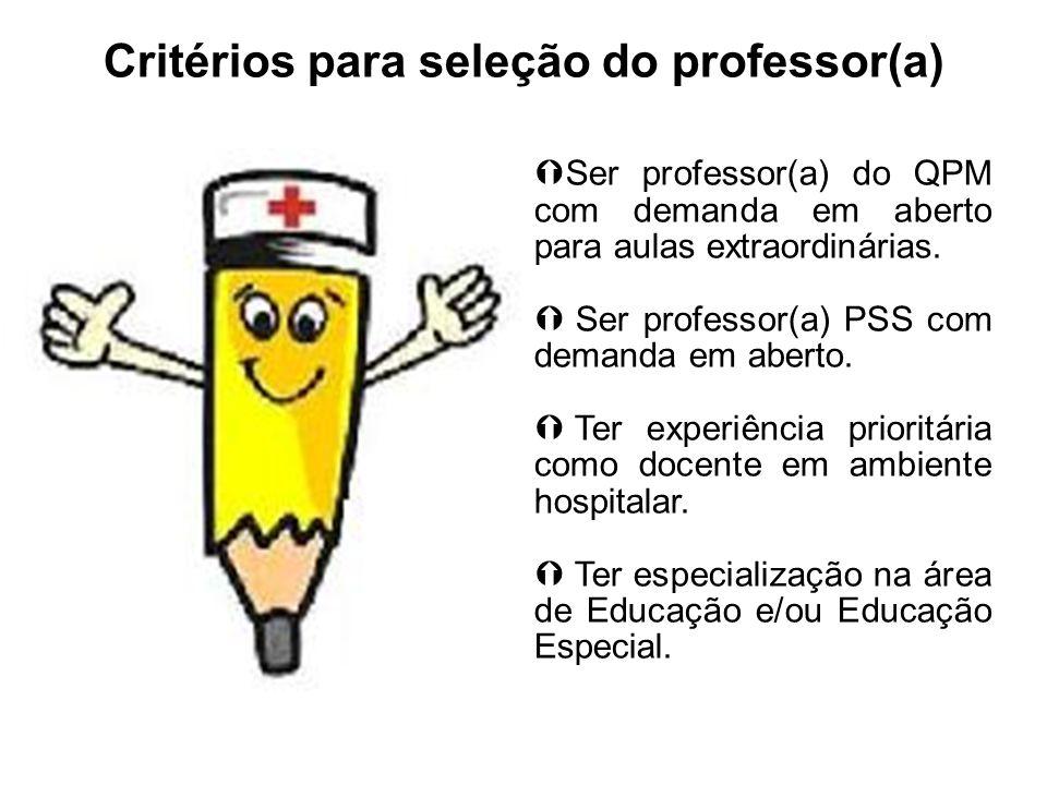 Critérios para seleção do professor(a) Ser professor(a) do QPM com demanda em aberto para aulas extraordinárias. Ser professor(a) PSS com demanda em a