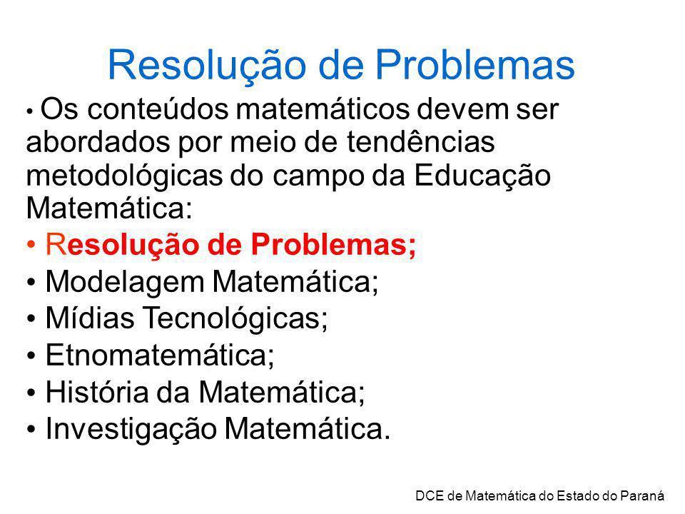 Resolução de Problemas Os conteúdos matemáticos devem ser abordados por meio de tendências metodológicas do campo da Educação Matemática: Resolução de