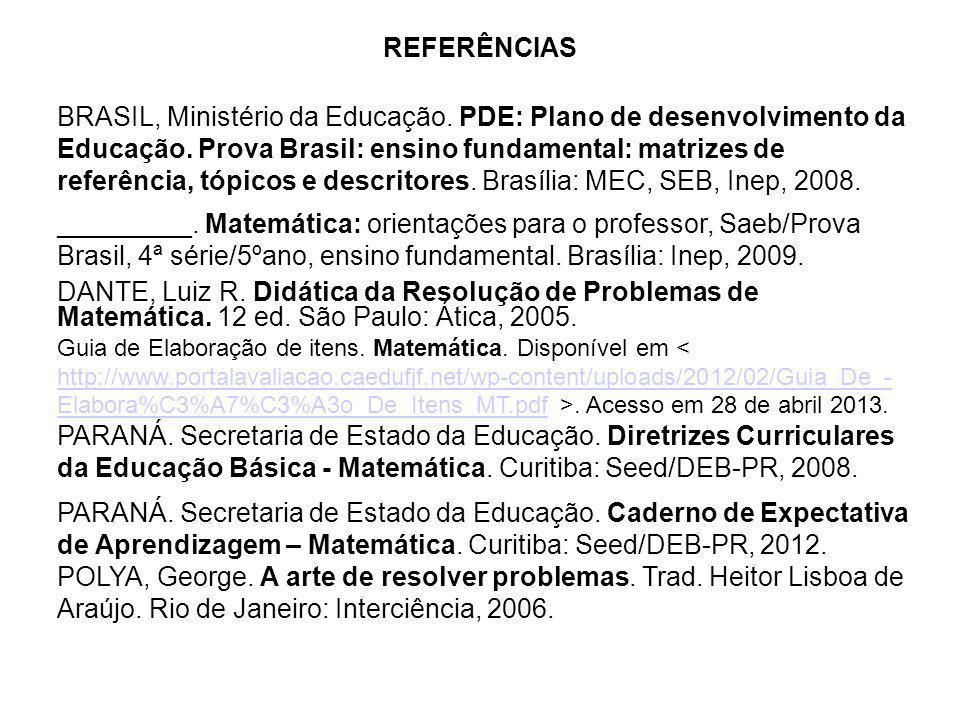 REFERÊNCIAS BRASIL, Ministério da Educação. PDE: Plano de desenvolvimento da Educação. Prova Brasil: ensino fundamental: matrizes de referência, tópic