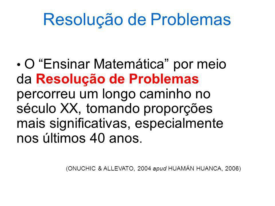Resolução de Problemas O Ensinar Matemática por meio da Resolução de Problemas percorreu um longo caminho no século XX, tomando proporções mais signif