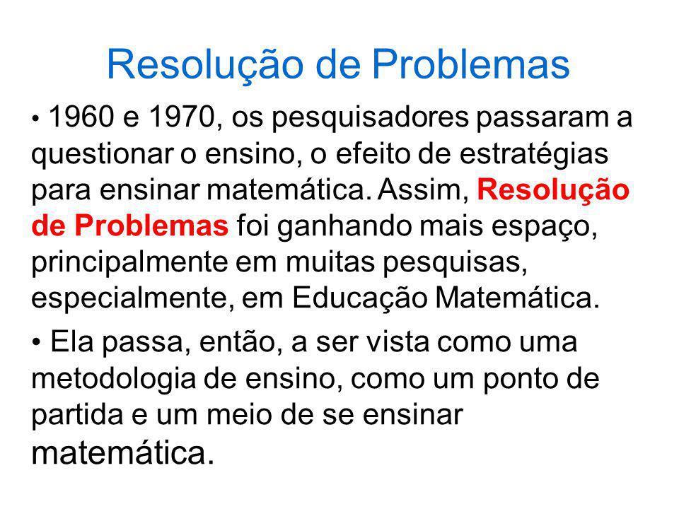 Resolução de Problemas 1960 e 1970, os pesquisadores passaram a questionar o ensino, o efeito de estratégias para ensinar matemática. Assim, Resolução