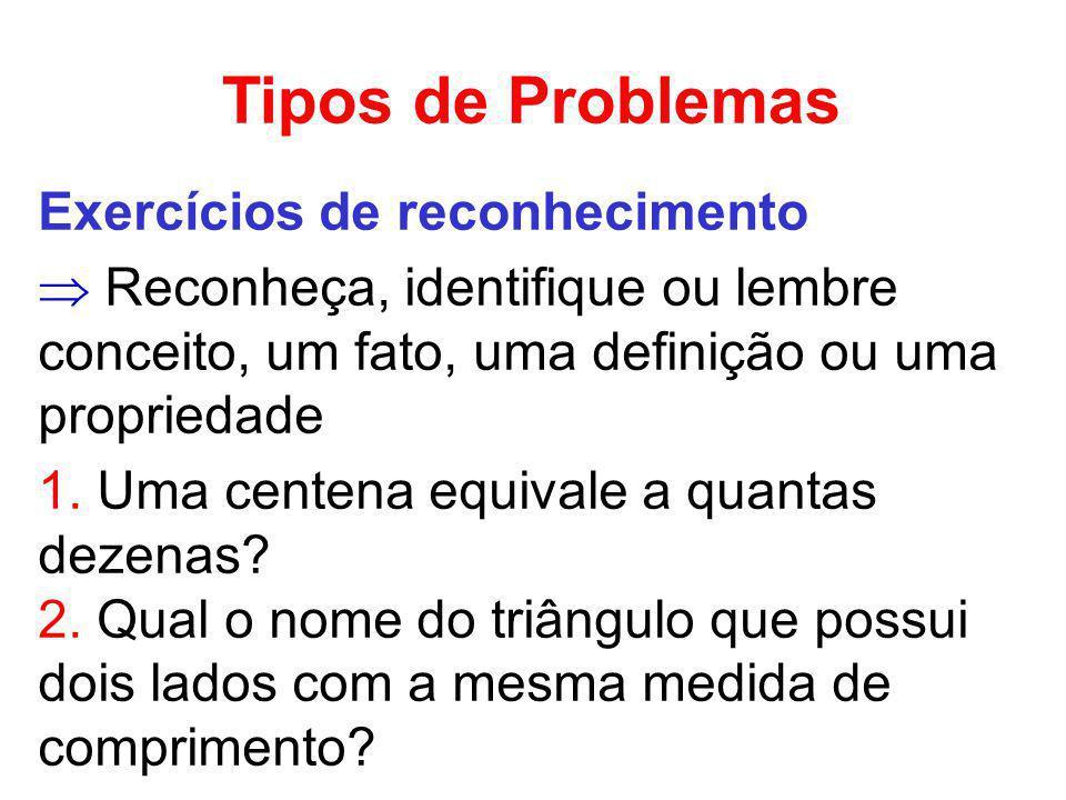 Tipos de Problemas Exercícios de reconhecimento Reconheça, identifique ou lembre conceito, um fato, uma definição ou uma propriedade 1. Uma centena eq