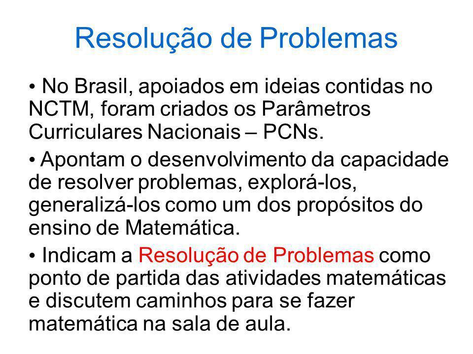 Resolução de Problemas No Brasil, apoiados em ideias contidas no NCTM, foram criados os Parâmetros Curriculares Nacionais – PCNs. Apontam o desenvolvi