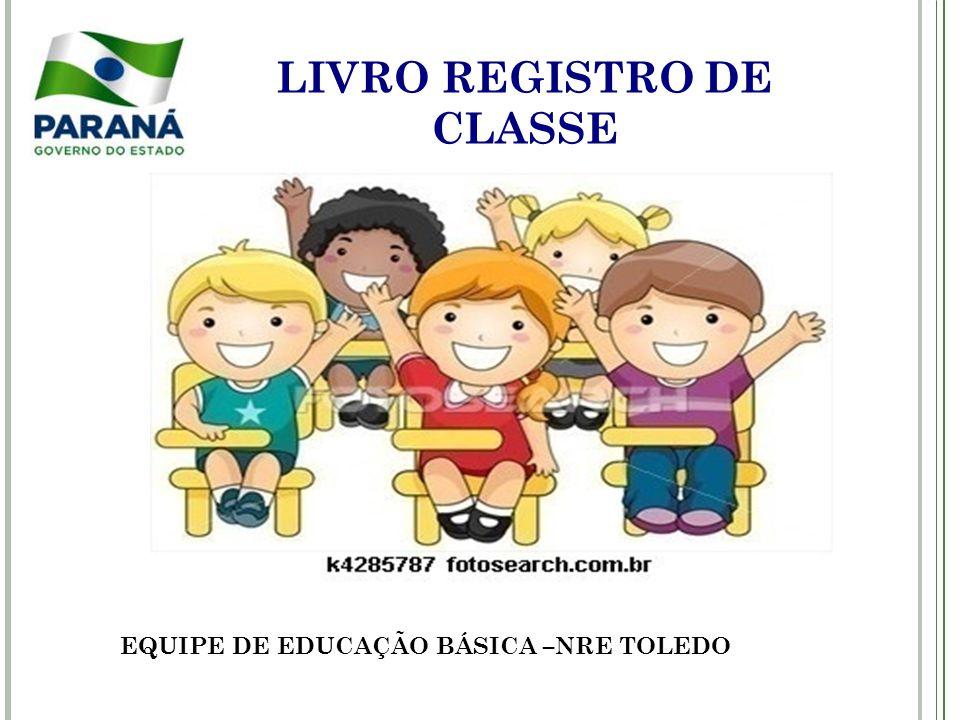 LIVRO REGISTRO DE CLASSE EQUIPE DE EDUCAÇÃO BÁSICA –NRE TOLEDO