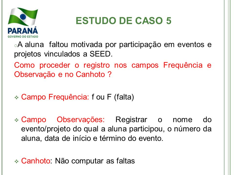 ESTUDO DE CASO 6 A aluna está com mais de 05 dias de faltas consecutivas, sem justificativa.