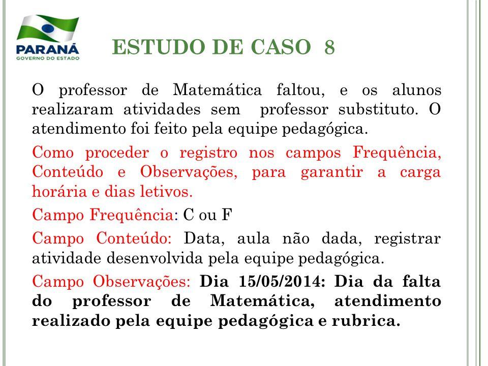 ESTUDO DE CASO 8 O professor de Matemática faltou, e os alunos realizaram atividades sem professor substituto. O atendimento foi feito pela equipe ped