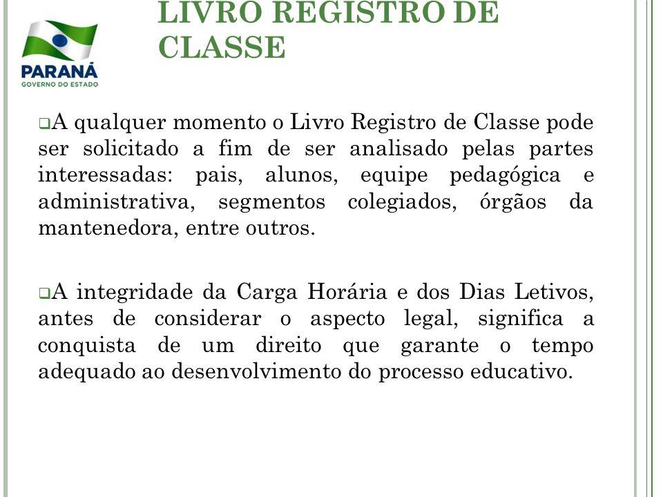 LIVRO REGISTRO DE CLASSE A qualquer momento o Livro Registro de Classe pode ser solicitado a fim de ser analisado pelas partes interessadas: pais, alu