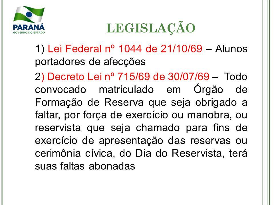 LEGISLAÇÃO 1) Lei Federal nº 1044 de 21/10/69 – Alunos portadores de afecções 2) Decreto Lei nº 715/69 de 30/07/69 – Todo convocado matriculado em Órg