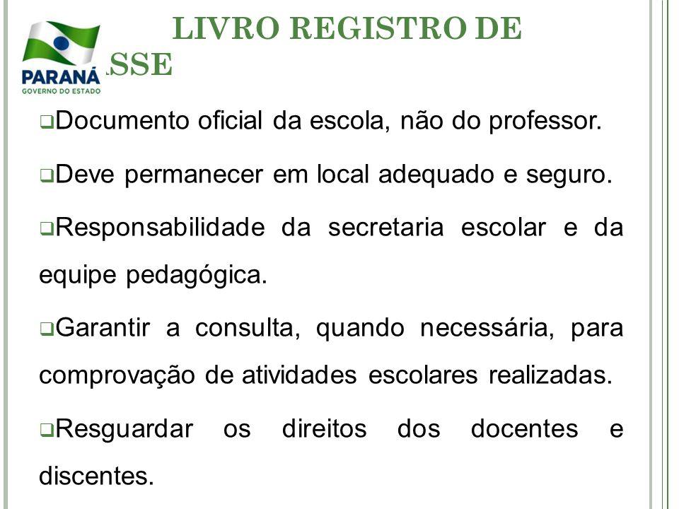 LIVRO REGISTRO DE CLASSE Documento oficial da escola, não do professor. Deve permanecer em local adequado e seguro. Responsabilidade da secretaria esc