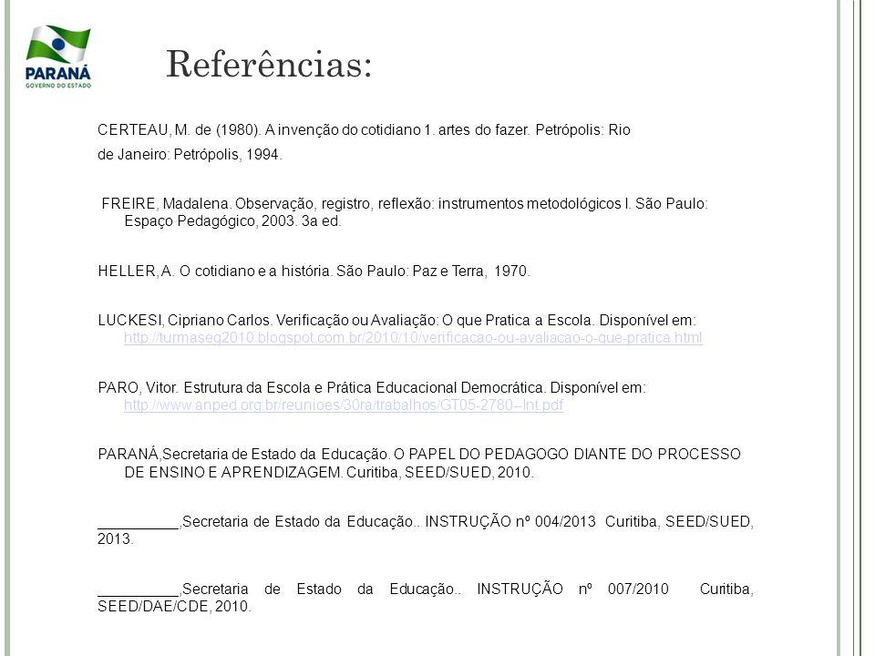 Referências: CERTEAU, M. de (1980). A invenção do cotidiano 1. artes do fazer. Petrópolis: Rio de Janeiro: Petrópolis, 1994. FREIRE, Madalena. Observa
