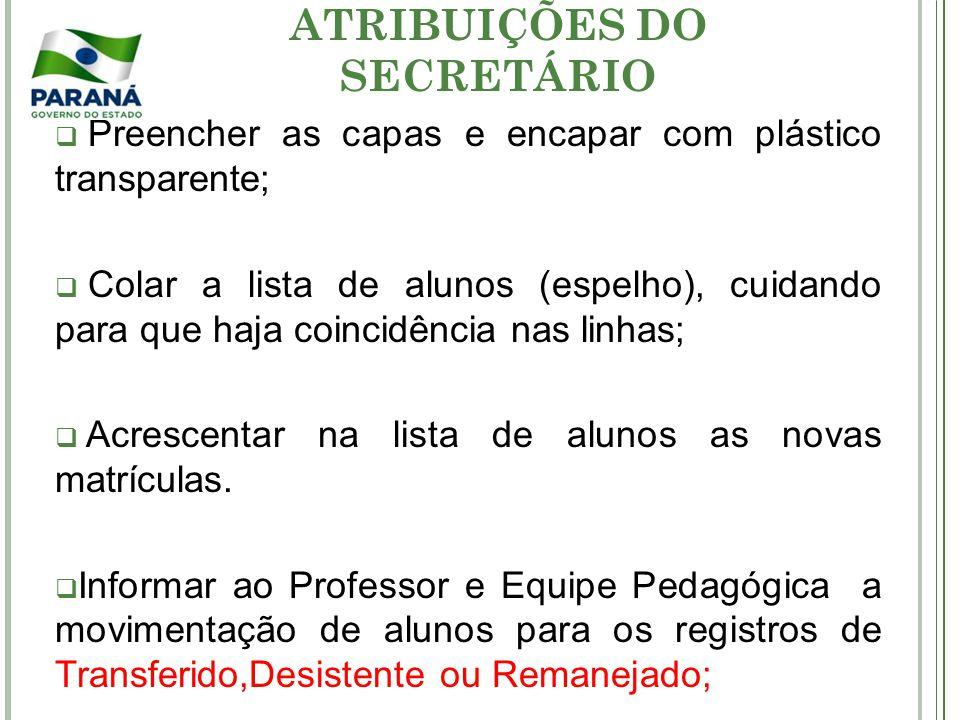 ATRIBUIÇÕES DO SECRETÁRIO Preencher as capas e encapar com plástico transparente; Colar a lista de alunos (espelho), cuidando para que haja coincidênc