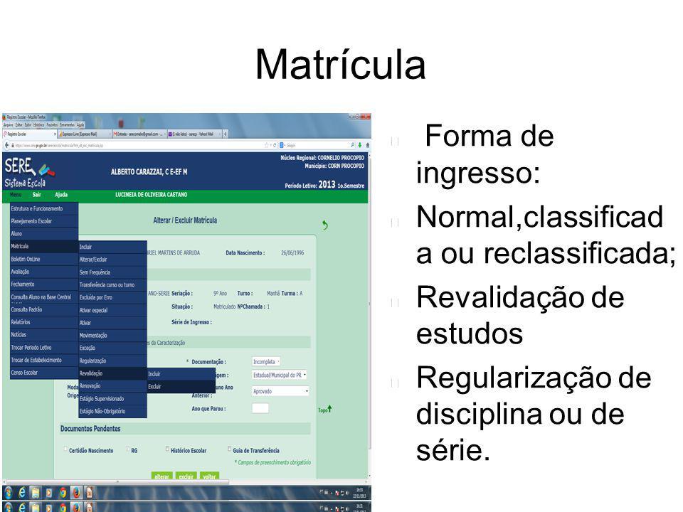 Matrícula Forma de ingresso: Normal,classificad a ou reclassificada; Revalidação de estudos Regularização de disciplina ou de série.