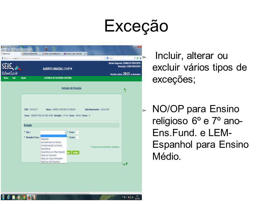 Exceção Incluir, alterar ou excluir vários tipos de exceções; NO/OP para Ensino religioso 6º e 7º ano- Ens.Fund. e LEM- Espanhol para Ensino Médio.