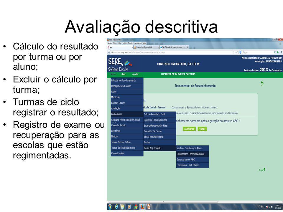 Avaliação descritiva Cálculo do resultado por turma ou por aluno; Excluir o cálculo por turma; Turmas de ciclo registrar o resultado; Registro de exam