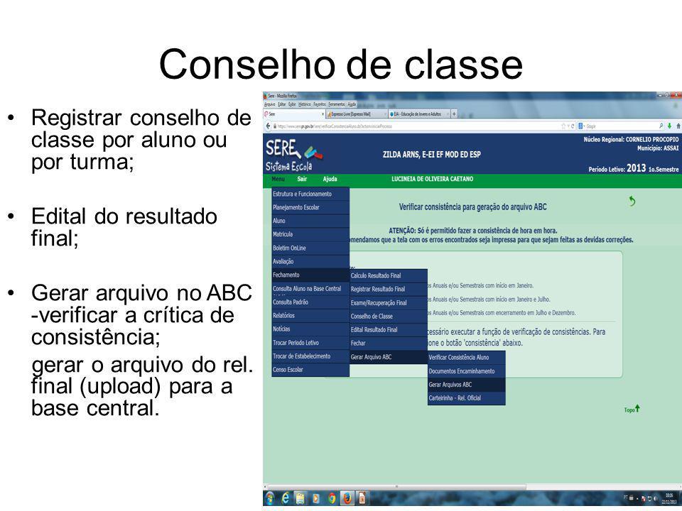 Conselho de classe Registrar conselho de classe por aluno ou por turma; Edital do resultado final; Gerar arquivo no ABC -verificar a crítica de consistência; gerar o arquivo do rel.