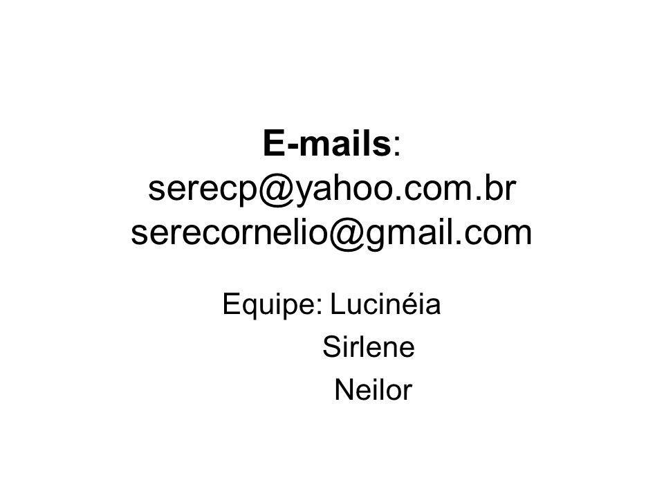 E-mails: serecp@yahoo.com.br serecornelio@gmail.com Equipe: Lucinéia Sirlene Neilor