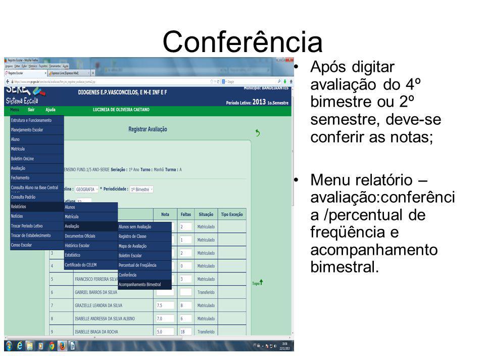 Conferência Após digitar avaliação do 4º bimestre ou 2º semestre, deve-se conferir as notas; Menu relatório – avaliação:conferênci a /percentual de freqüência e acompanhamento bimestral.
