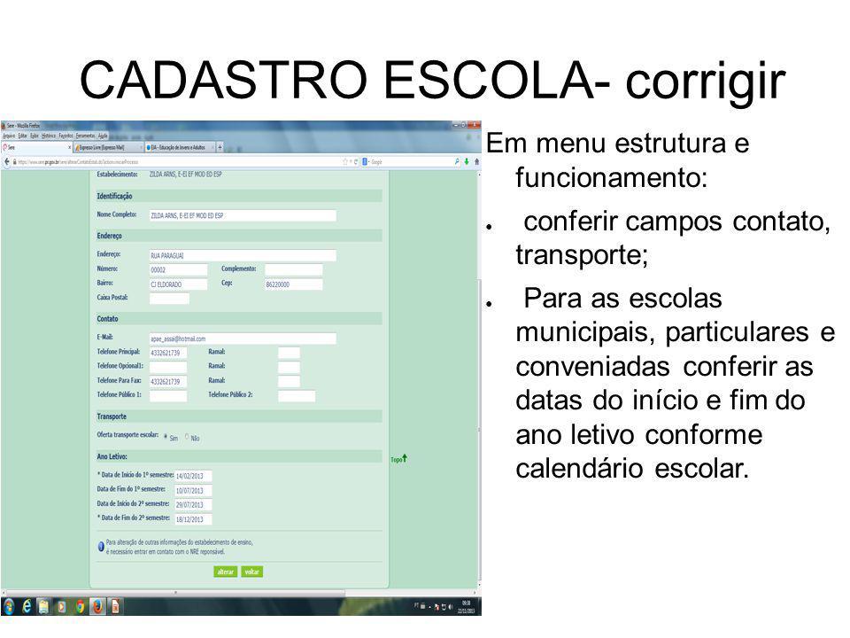 CADASTRO ESCOLA- corrigir Em menu estrutura e funcionamento: conferir campos contato, transporte; Para as escolas municipais, particulares e conveniad