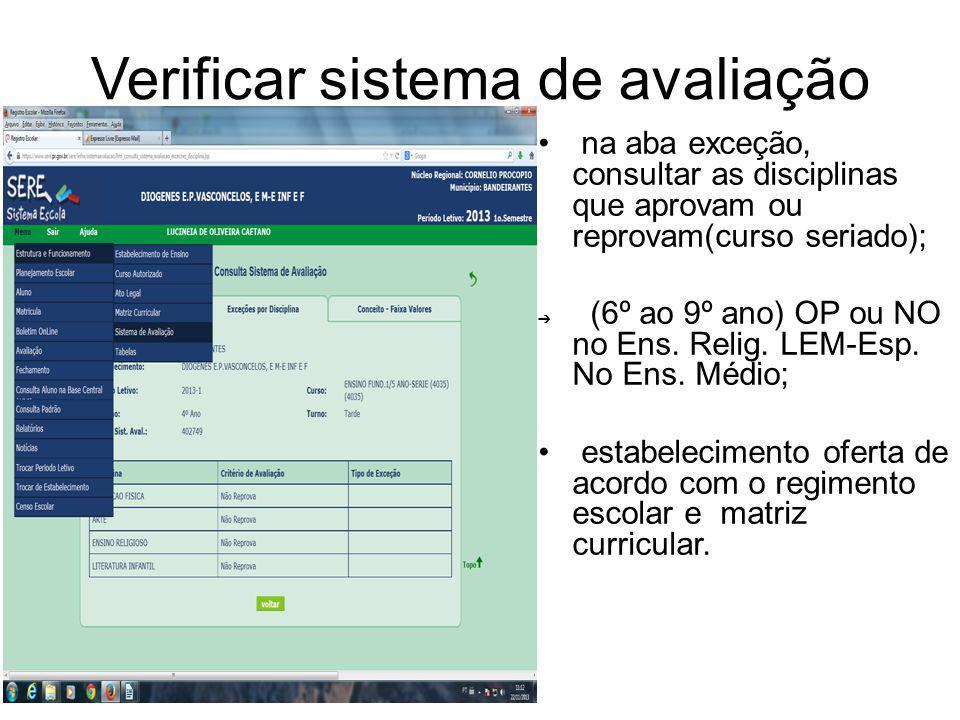 Verificar sistema de avaliação na aba exceção, consultar as disciplinas que aprovam ou reprovam(curso seriado); (6º ao 9º ano) OP ou NO no Ens.